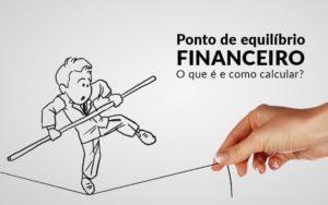 Ponto De Equilibrio Financeiro O Que E E Como Calcular Blog Davos Controladoria - Contabilidade em Palmas