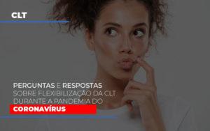 Perguntas E Respostas Sobre Flexibilizacao Da Clt Durante A Pandemia Do Coronavirus - Contabilidade em Palmas
