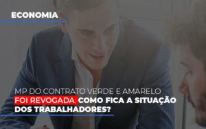Mp Do Contrato Verde E Amarelo Foi Revogada Como Fica A Situacao Dos Trabalhadores - Contabilidade em Palmas