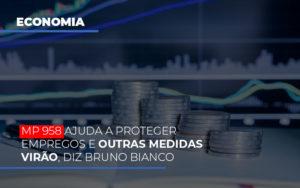 Mp 958 Ajuda A Proteger Empregos E Outras Medidas Virao - Contabilidade em Palmas