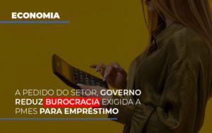 A Pedido Do Setor Governo Reduz Burocracia Exigida A Pmes Para Empresario - Contabilidade em Palmas