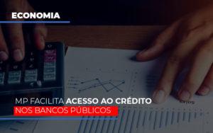Mp Facilita Acesso Ao Criterio Nos Bancos Publicos - Contabilidade em Palmas