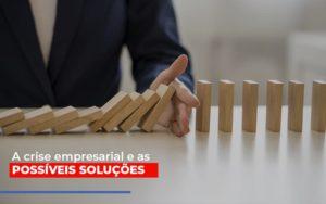 A Crise Empresarial E As Possiveis Solucoes - Contabilidade em Palmas