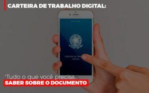 Carteira De Trabalho Digital Tudo O Que Voce Precisa Saber Sobre O Documento - Contabilidade em Palmas