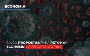 Cinco Propostas Para Retomar Economia Apos Coronavirus - Contabilidade em Palmas