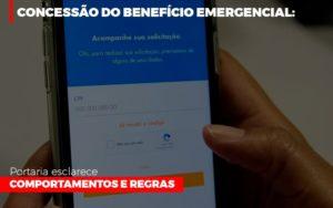 Concessao Do Beneficio Emergencial Portaria Esclarece Comportamentos E Regras - Contabilidade em Palmas