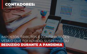 Impostos Tributos E Contribuicoes Veja O Que Foi Adiado Suspenso Ou Reduzido Durante A Pandemia - Contabilidade em Palmas