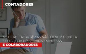 Medidas Tributarias Nao Devem Conter Efeitos Da Crise Para Empresas E Colaboradores - Contabilidade em Palmas