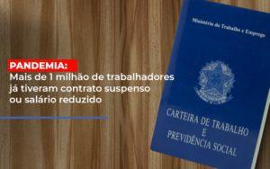 Pandemia Mais De 1 Milhao De Trabalhadores Ja Tiveram Contrato Suspenso Ou Salario Reduzido - Contabilidade em Palmas