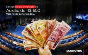 Senado Aprova Ampliacao De Auxilio De Rs 600 Veja Novos Beneficiados - Contabilidade em Palmas
