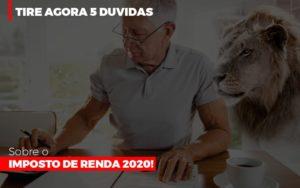 Tire Agora 5 Duvidas Sobre O Imposto De Renda 2020 - Contabilidade em Palmas