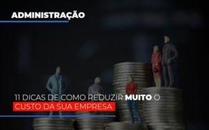 11 Dicas De Como Reduzir Muito O Custo Da Sua Empresa - Contabilidade em Palmas