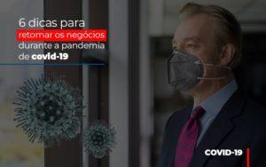 6 Dicas Para Retomar Os Negocios Durante A Pandemia De Covid 19 - Contabilidade em Palmas