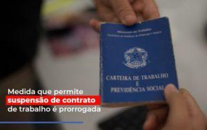 Medida Que Permite Suspensao De Contrato De Trabalho E Prorrogada - Contabilidade em Palmas