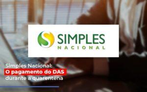 Simples Nacional O Pagamento Do Das Durante A Quarentena - Contabilidade em Palmas
