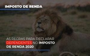 As Regras Para Declarar Dependentes No Imposto De Renda 2020 - Contabilidade em Palmas