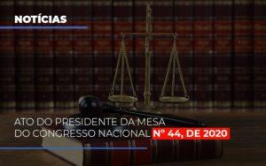 Ato Do Presidente Da Mesa Do Congresso Nacional N 44 De 2020 Abrir Empresa Simples - Contabilidade em Palmas