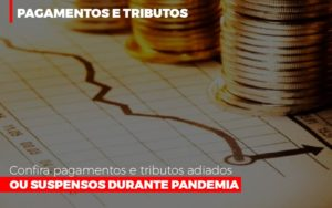 Confira Pagamentos E Tributos Adiados Ou Suspensos Durante Pandemia 2 - Contabilidade em Palmas