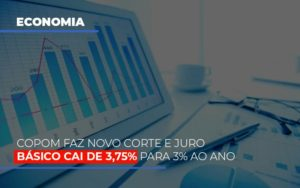 Copom Faz Novo Corte E Juro Basico Cai De 375 Para 3 Ao Ano - Contabilidade em Palmas