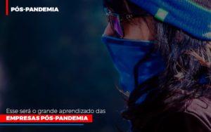 Esse Sera O Grande Aprendizado Das Empresas Pos Pandemia - Contabilidade em Palmas