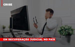 Mais De 7 Mil Empresas Estao Em Recuperacao Judicial No Pais - Contabilidade em Palmas