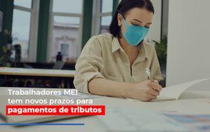 Mei Trabalhadores Mei Tem Novos Prazos Para Pagamentos De Tributos - Contabilidade em Palmas