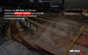 Relator Da Mp 944 Na Camara Pretende Alterar Regras Para Ampliar Acesso Ao Credito De Pequenas E Medias Empresas - Contabilidade em Palmas