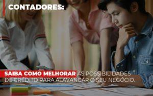Saiba Como Melhorar As Possibilidades De Crédito Para Alavancar O Seu Negócio - Contabilidade em Palmas