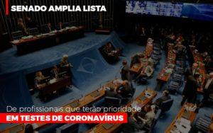 Senado Amplia Lista De Profissionais Que Terao Prioridade Em Testes De Coronavirus - Contabilidade em Palmas