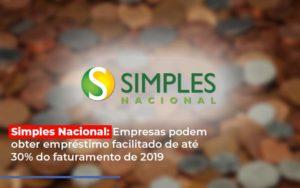 Simples Nacional Empresas Podem Obter Emprestimo Facilitado De Ate 30 Do Faturamento De 2019 - Contabilidade em Palmas
