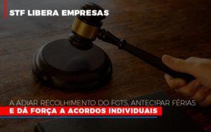 Stf Libera Empresas A Adiar Recolhimento Do Fgts Antecipar Ferias E Da Forca A Acordos Individuais - Contabilidade em Palmas