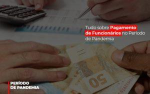 Tudo Sobre Pagamento De Funcionarios No Periodo De Pandemia - Contabilidade em Palmas