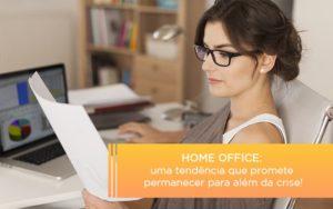 Home Office Uma Tendencia Que Promete Permanecer Para Alem Da Crise - Contabilidade em Palmas