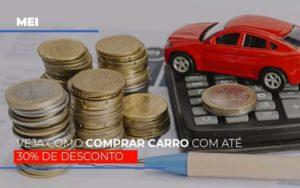 Mei Veja Como Comprar Carro Com Ate 30 De Desconto - Contabilidade em Palmas