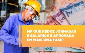 Mp Que Reduz Jornadas E Salarios E Aprovada Em Mais Uma Fase - Contabilidade em Palmas