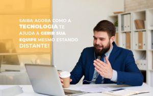 Saiba Agora Como A Tecnologia Te Ajuda A Gerir Sua Equipe Mesmo Estando Distante - Contabilidade em Palmas
