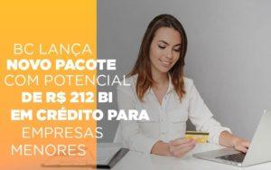 Bc Lanca Novo Pacote Com Potencial De R 212 Bi Em Credito Para Empresas Menores - Contabilidade em Palmas