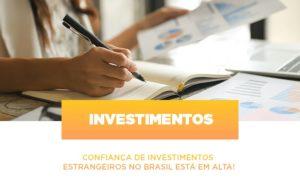 Confianca De Investimentos Estrangeiros No Brasil Esta Em Alta - Contabilidade em Palmas