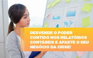 Desvende O Poder Contido Nos Relatorios Contabeis E Afaste O Seu Negocio Da Crise - Contabilidade em Palmas
