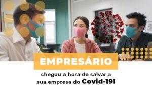 Empresario Chegou A Hora De Salvar A Sua Empresa Do Covid 19 - Contabilidade em Palmas