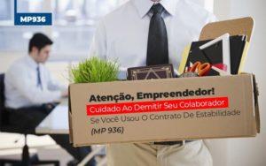 Mp 936 Cuidado Ao Demitir Se Usou O Contrato De Estabilidade - Contabilidade em Palmas