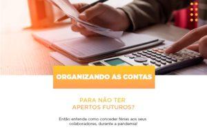Organizando As Contas Para Nao Ter Apertos Futuros Entao Entenda Como Conceder Ferias Aos Seus Colaboradores Durante A Pandemia Abrir Empresa Simples - Contabilidade em Palmas
