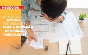 Aproveite Ate 50 De Desconto Para A Quitacao De Dividas Tributarias - Contabilidade em Palmas