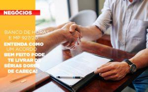 Banco De Horas E Mp 927 20 Entenda Como Um Acordo Bem Feito Pode Te Livrar De Serias Dores De Cabeca - Contabilidade em Palmas