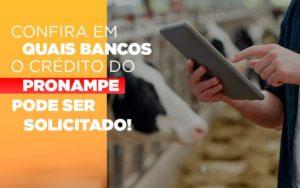 Confira Em Quais Bancos O Credito Pronampe Ja Pode Ser Solicitado - Contabilidade em Palmas