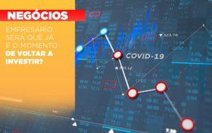 Empresario Sera Que Ja E O Momento De Voltar A Investir - Contabilidade em Palmas