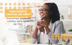 Finalmente Capital De Giro Pronampe Anuncia Credito Sem Tarifa De Tac - Contabilidade em Palmas
