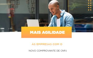 Mais Agilidade As Empresa Com O Novo Comprovante De Cnpj - Contabilidade em Palmas