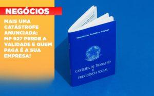 Mais Uma Catastrofe Anunciada Mp 927 Perde A Validade E Quem Paga E A Sua Empresa - Contabilidade em Palmas