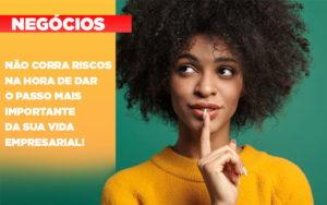 Nao Corra Riscos Na Hora De Dar O Passo Mais Importante Da Sua Vida Empresarial - Contabilidade em Palmas